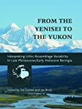 img - for From the Yenisei to the Yukon: Interpreting Lithic Assemblage Variability in Late Pleistocene/Early Holocene Beringia (Peopling of the Americas Publications) book / textbook / text book