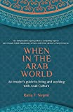 When in the Arab World: An Insider's Guide to Living and Working with Arab Culture