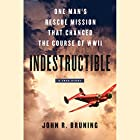 Indestructible: One Man's Rescue Mission That Changed the Course of WWII Hörbuch von John R. Bruning Gesprochen von: Brian Troxell