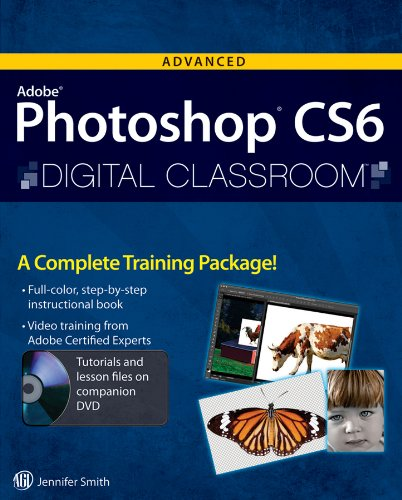 Advanced Adobe Photoshop CS6 Digital Classroom