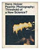 Psychic Photography: Threshold of a New Science (0285502840) by Holzer, Hans