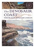 img - for The dinosaur coast : Yorkshire rocks, reptiles and landscape / Roger Osborne and Alistair Bowden book / textbook / text book