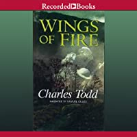 Wings of Fire: Ian Rutledge, Book 2 (       UNABRIDGED) by Charles Todd Narrated by Samuel Gillies
