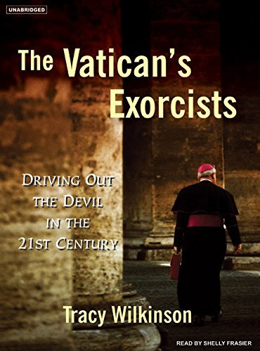 The Vatican's Exorcists: Driving out the Devil in the 21st Century by Tracy Wilkinson (2007-02-26)