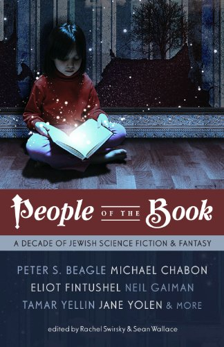 People of the Book: A Decade of Jewish Science Fiction & Fantasy by Peter S. Beagle, Michael Chabon, Neil Gaiman, Lavie Tidhar, Tamar Yellin, Jane Yolen, Matthew Kressel