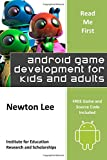 Read Me First: Android Game Development for Kids and Adults (Free Game and Source Code Included)