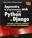 Apprendre la programmation web avec Python et Django : Principes et bonnes pratiques pour les sites web dynamiques