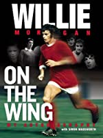 Willie Morgan On The Wing - My Autobiography (English Edition)