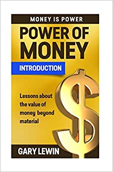 Power Of Money : Introduction: Lessons About The Value Of Money Beyond Material (Money Is Power) (Volume 1)