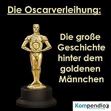 Die Oscarverleihung: Die große Geschichte hinter dem goldenen Männchen Hörbuch von Alessandro Dallmann Gesprochen von: Jens Zange