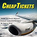 CheapTickets: How to Find Really Cheap Airline Tickets (       UNABRIDGED) by Emily Kim Narrated by Chuck Patyk