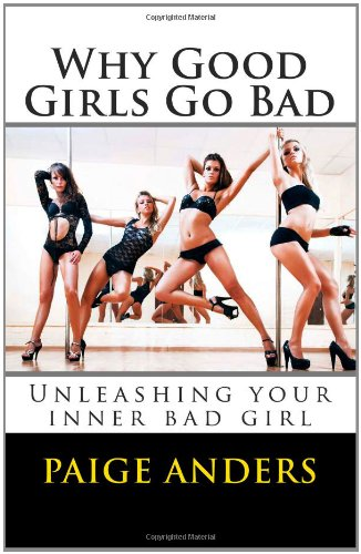 Why GOOD girls go BAD: Unleashing your inner Bad Girl