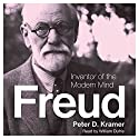 Freud: Inventor of the Modern Mind (Eminent Lives) (       UNABRIDGED) by Peter D. Kramer Narrated by William Dufris