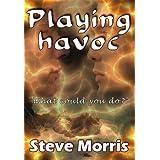 Playing Havocby Steve Morris