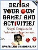 img - for Design Your Own Games and Activities: Thiagi's Templates for Performance Improvement [With CDROM]   [DESIGN YOUR OWN GAMES & ACTIVI] [Paperback] book / textbook / text book