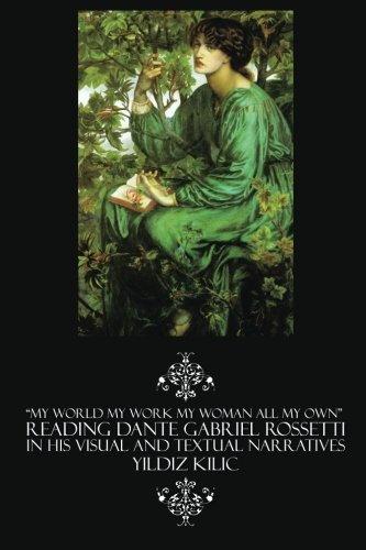"""""""My World My Work My Woman All My Own"""" Reading Dante Gabriel Rossetti In His Visual And Textual Narratives front-29521"""