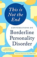This Is Not the End New Perspectives on Borderline Personality Disorder