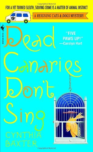 Dead Canaries Don't Sing (Reigning Cats & Dogs Mysteries, No. 1)