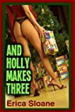 And Holly Makes Three (Menage erotica)