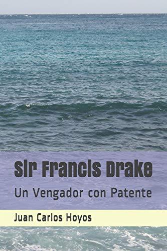 Sir Francis Drake Un Vengador con Patente  [Hoyos, Juan Carlos] (Tapa Blanda)
