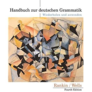 Handbuch zur deutschen Grammatik: Wiederholen und anwenden Jamie Rankin and Larry Wells