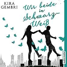 Wir beide in Schwarz-Weiß Hörbuch von Laura Maire, Tim Schwarzmaier, Kira Gembri Gesprochen von: Laura Maire, Tim Schwarzmaier
