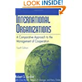 International Organizations: A Comparative Approach to the Management of Cooperation Fourth Edition