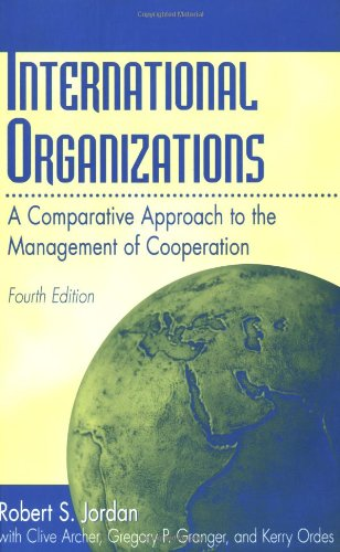 International Organizations: A Comparative Approach to the Management of Cooperation<br> Fourth Edition