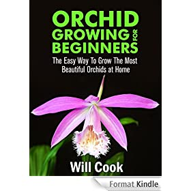 Orchid Growing for Beginners: The Easy Way To Grow The Most Beautiful Orchids at Home (Gardening Guidebooks Book 20) (English Edition)