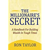 The Millionaire's Secret: A Handbook For Building Wealth In Tough Times ~ Ron Taylor