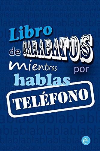 Libro de garabatos mientras hablas por teléfono: Volume 1 (Colección libros para rayar, escribir, dibujar y destrozar)