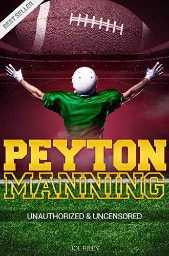 Joe Riley - Peyton Manning - Football Unauthorized & Uncensored (All Ages Deluxe Edition with Videos)