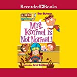 Mrs. Kormel Is Not Normal (       UNABRIDGED) by Dan Gutman Narrated by Jared Goldsmith