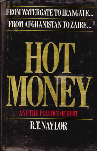 Hot Money and the Politics of Debt: From Watergate to Irangate from Afghanistan to Zaire...