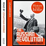The Russian Revolution: History in an Hour | Rupert Colley