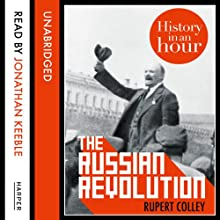 The Russian Revolution: History in an Hour (       UNABRIDGED) by Rupert Colley Narrated by Jonathan Keeble