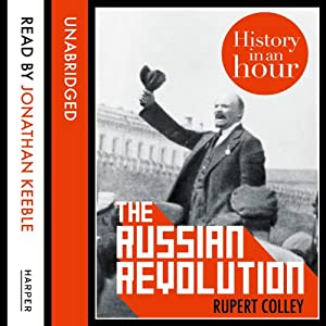 The Russian Revolution: History in an Hour Audiobook by Rupert Colley Narrated by Jonathan Keeble