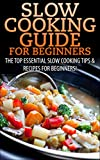 img - for Slow Cooking Guide for Beginners: The Top Essential Slow Cooking Tips & Recipes for Beginners! (Slow Cooking, Slow Cooking Recipes, Cooking For One, Dinners,Suppers, ... For One, Quick & Easy Cooking, Crockpot) book / textbook / text book