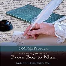 Thomas Jefferson: From Boy to Man | Livre audio Auteur(s) : Jayne D'Alessandro-Cox Narrateur(s) : Jayne D'Alessandro-Cox, James Brinkley, Alexander Brinkley, Christina Rideout