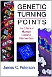 Genetic Turning Points: The Ethics of Human Genetic Intervention (Critical Issues in Bioethics)