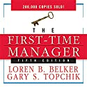 The First-Time Manager Audiobook by Loren B. Belker, Gary S. Topchik Narrated by Sean Pratt