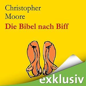 Die Bibel nach Biff: Die wilden Jugendjahre von Jesus, erzählt von seinem besten Freund | [Christopher Moore]