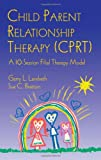CPRT Package: Child Parent Relationship Therapy (CPRT): A 10-Session Filial Therapy Model