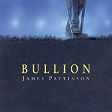 Bullion Audiobook by James Pattinson Narrated by Terry Wale