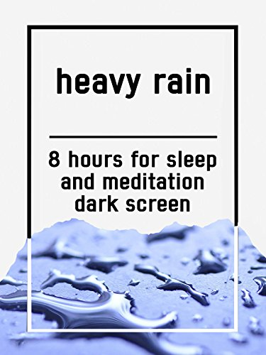 Heavy rain, 8 hours for Sleep and Meditation, dark screen