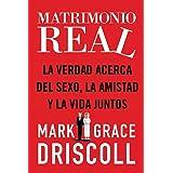 Matrimonio Real: La Verdad Acerca del Sexo, la Amistad y la Vida Juntos