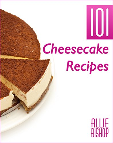 cheesecake-recipes-101-ultimate-cheesecakes-dessert-recipes-to-tingle-your-tastebuds-english-edition
