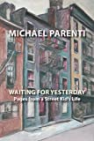 Waiting For Yesterday: Pages From a Street Kid's Life (1599540584) by Parenti, Michael