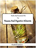 Herbs And Essential Oils For Nausea And Digestive Ailments