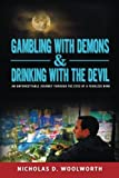 Gambling with Demons & Drinking with the Devil: An Unforgettable Journey Through the Eyes of a Fearless Mind